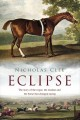 Go to record Eclipse : the horse that changed racing history forever