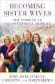 Go to record Becoming sister wives : the story of an unconventional mar...