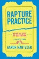 Go to record Rapture practice : a true story