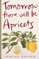 Go to record Tomorrow there will be apricots : a novel