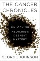 Go to record The cancer chronicles : unlocking medicine's deepest mystery