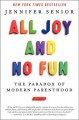 Go to record All joy and no fun : the paradox of modern parenthood