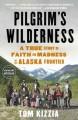 Go to record Pilgrim's wilderness : a true story of faith and madness o...
