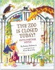 Go to record The zoo is closed today! : until further notice