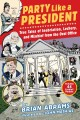 Go to record Party like a president : true tales of inebriation, lecher...