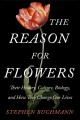 Go to record The reason for flowers : their history, culture, biology, ...