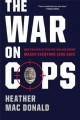 Go to record The war on cops : how the new attack on law and order make...
