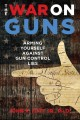 Go to record The war on guns : arming yourself against gun control lies