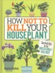 Go to record How not to kill your houseplant : survival tips for the ho...