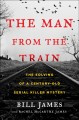 Go to record The man from the train : the solving of a century-old seri...
