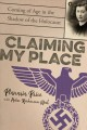 Go to record Claiming my place : coming of age in the shadow of the Hol...