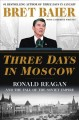 Go to record Three days in Moscow : Ronald Reagan and the fall of the S...