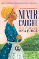 Go to record Never caught, the story of Ona Judge : George and Martha W...