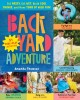 Go to record Backyard adventure : get messy, get wet, build cool things...