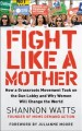 Go to record Fight like a mother : how a grassroots movement took on th...