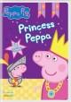 Go to record Peppa Pig. Princess Peppa [videorecording]