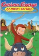 Go to record Curious George. Go west, go wild