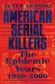 Go to record American serial killers : the epidemic years 1950-2000