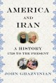 Go to record America and Iran : a history, 1720 to the present