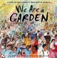 Go to record We are a garden : a story of how diversity took root in Am...
