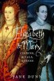 Go to record Elizabeth and Mary : cousins, rivals, queens
