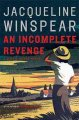 Go to record An incomplete revenge : a Maisie Dobbs novel