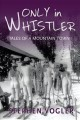 Go to record Only in Whistler : tales of a mountain town